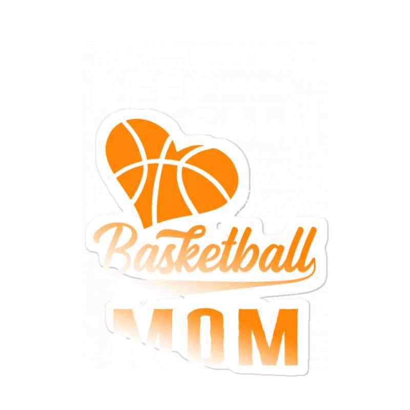 I Can't Keep Calm I'm A Basketball Mom Sticker | Artistshot