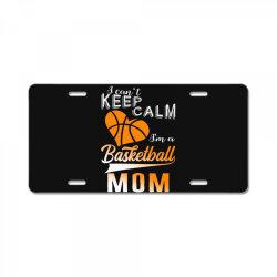 i can't keep calm i'm a basketball mom License Plate | Artistshot
