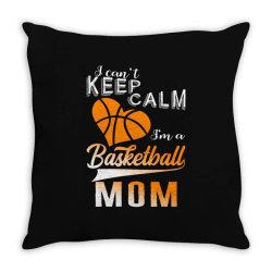 i can't keep calm i'm a basketball mom Throw Pillow | Artistshot
