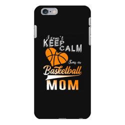 i can't keep calm i'm a basketball mom iPhone 6 Plus/6s Plus Case | Artistshot