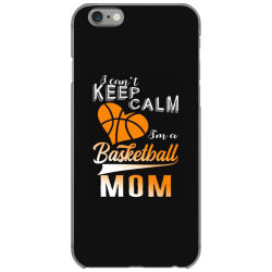 i can't keep calm i'm a basketball mom iPhone 6/6s Case | Artistshot