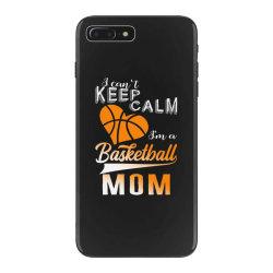 i can't keep calm i'm a basketball mom iPhone 7 Plus Case | Artistshot