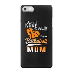 i can't keep calm i'm a basketball mom iPhone 7 Case | Artistshot