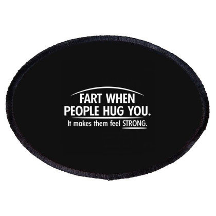 Fart When People Hug You Oval Patch Designed By Nur4