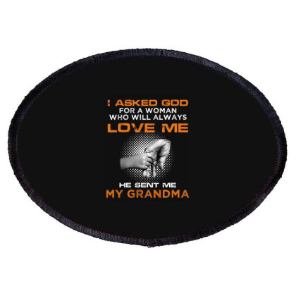 I Asked God For A Woman Who Will Always Love Me He Sent Me My Grandma Oval Patch Designed By Hoainv