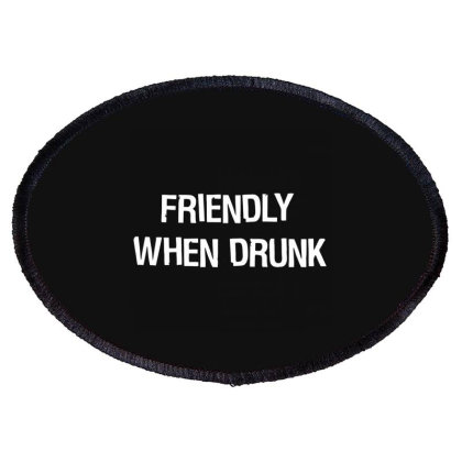 Friendly When Drunk Oval Patch Designed By Nur4