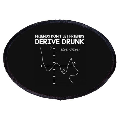Friends Don't Let Friends Drink And Derive Oval Patch Designed By Nur4