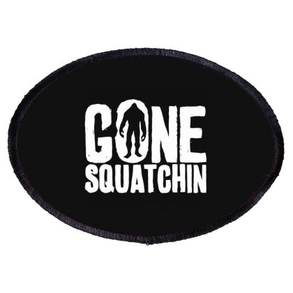Gone Squatchin Oval Patch Designed By Nur4