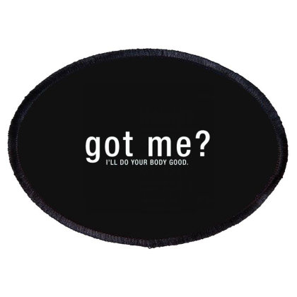 Got Me I'll Do Your Body Good Oval Patch Designed By Nur4