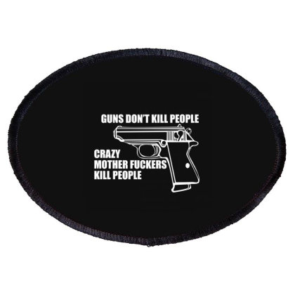 Guns Don't Kill People, Crazy Mother Fuckers Kill People Oval Patch Designed By Nur4