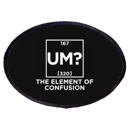 He Element Of Confusion Oval Patch Designed By Nur4