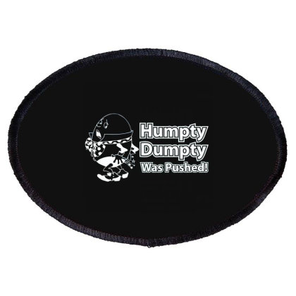 Humpty Dumpty Was Pushed Oval Patch Designed By Nur4