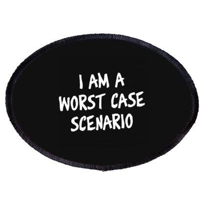 I Am A Worst Case Scenario Oval Patch Designed By Nur4