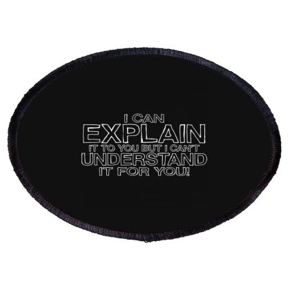 I Can Explain It To You But I Can't Understand It For You Oval Patch Designed By Nur4