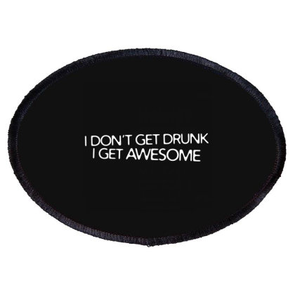 I Don't Get Drunk I Get Awesome Oval Patch Designed By Nur4