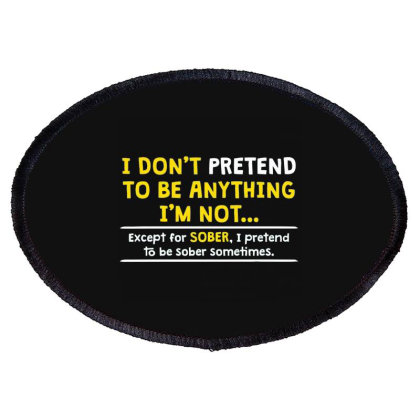 I Don't Pretend To Be Anything I'm Not Oval Patch Designed By Nur4