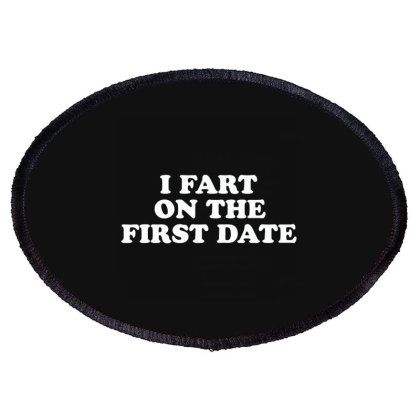 I Fart On The First Date Oval Patch Designed By Nur4