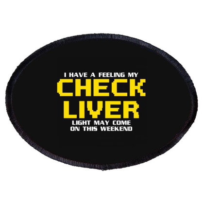 I Have A Feeling My Check Liver Light May Come On This Weekend Oval Patch Designed By Nur4