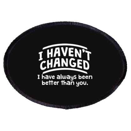 I Haven't Changed Oval Patch Designed By Nur4