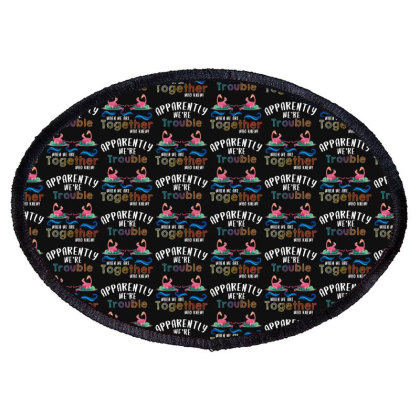Apparently We're Trouble When We Are Together Who Knew For Dark Oval Patch Designed By Sengul