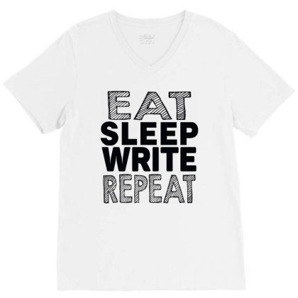 Eat Sleep Write Repeat V-neck Tee Designed By Tht