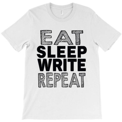 Eat Sleep Write Repeat T-shirt Designed By Tht