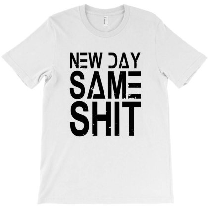 New Day Same Shit T-shirt Designed By Noir Est Conception