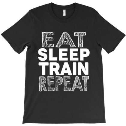 Eat Sleep Train Repeat T-shirt Designed By Tht