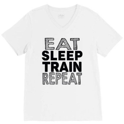 Eat Sleep Train Repeat V-neck Tee Designed By Tht