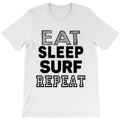 Eat Sleep Surf Repeat T-shirt Designed By Tht