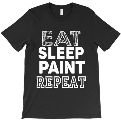 Eat Sleep Paint Repeat T-shirt Designed By Tht