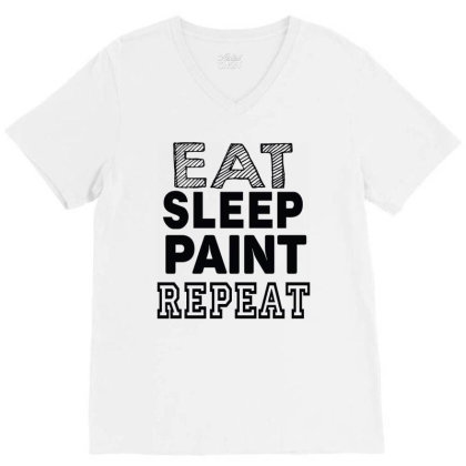Eat Sleep Paint Repeat V-neck Tee Designed By Tht
