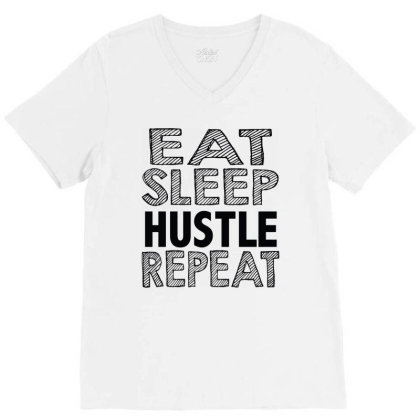 Eat Sleep Hustle Repeat V-neck Tee Designed By Tht