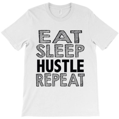 Eat Sleep Hustle Repeat T-shirt Designed By Tht