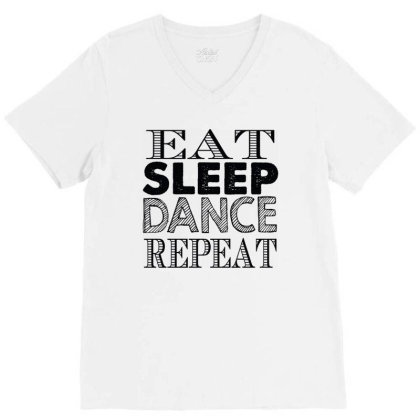 Eat Sleep Dance Repeat V-neck Tee Designed By Tht