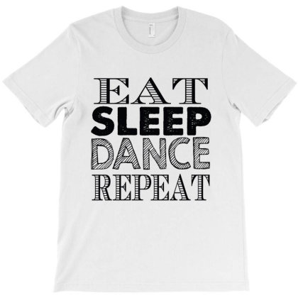 Eat Sleep Dance Repeat T-shirt Designed By Tht