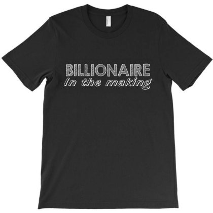 Billionaire In The Making T-shirt Designed By Tht