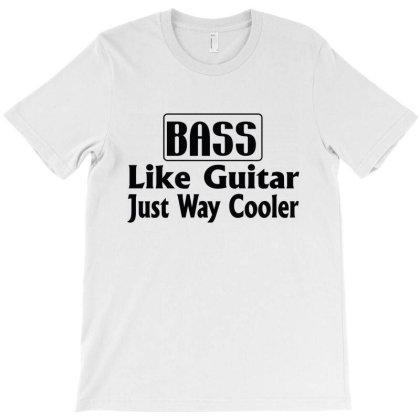Bass Like Guiter T-shirt Designed By Tht