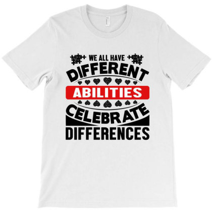 We All Have Different Abilities T-shirt Designed By Tht