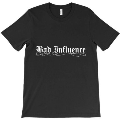 Bad Influence Funny T-shirt Designed By Nur456
