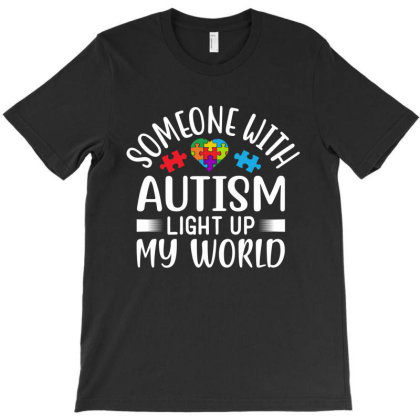 Some One With Autism Light Up My World T-shirt Designed By Tht