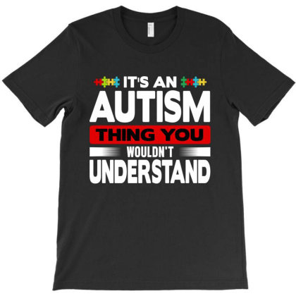 It's An Autism T-shirt Designed By Tht