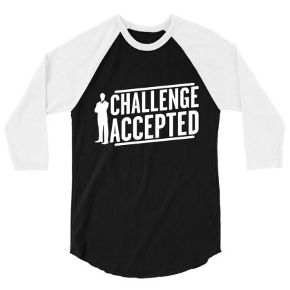 Challenge Accepted 3/4 Sleeve Shirt Designed By Nur456