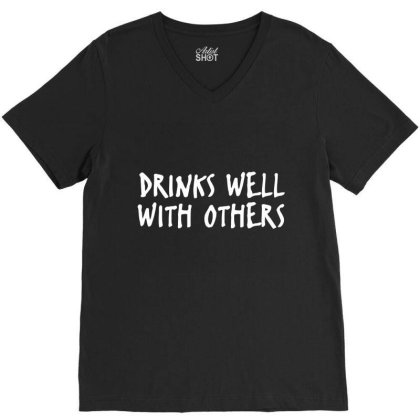 Drinks Well With Others Funny V-neck Tee Designed By Nur456