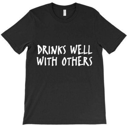 Drinks Well With Others Funny T-shirt Designed By Nur456