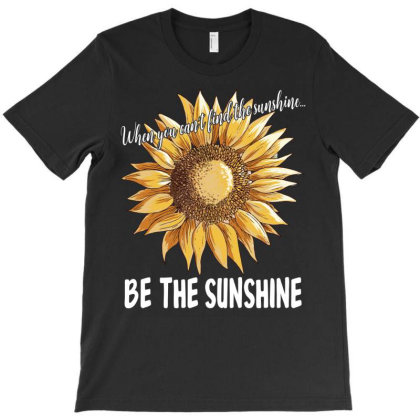 When You Can't Find The Sunshine T-shirt Designed By Badaudesign