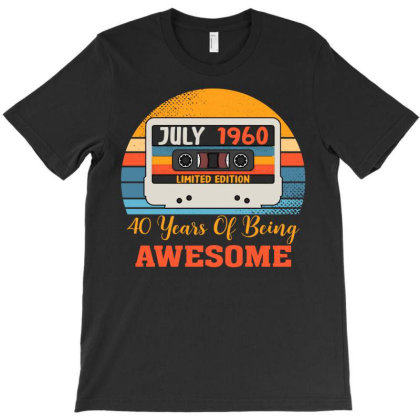 July 1960 Limited Edition 40 Years Of Being Awesome T-shirt Designed By Badaudesign