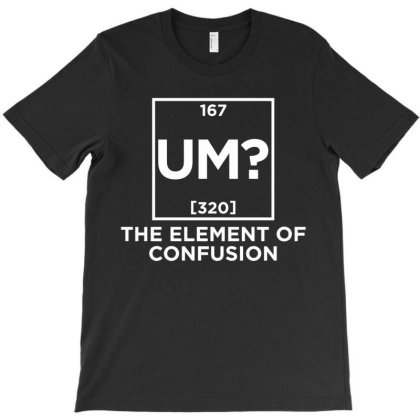 He Element Of Confusion T-shirt Designed By Nur456
