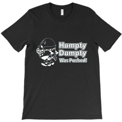 Humpty Dumpty Was Pushed T-shirt Designed By Nur456