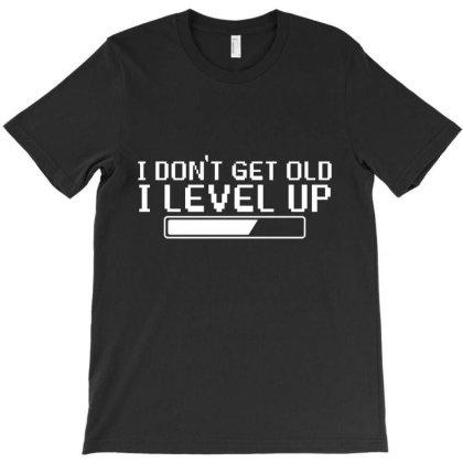 I Don't Get Old T-shirt Designed By Nur456
